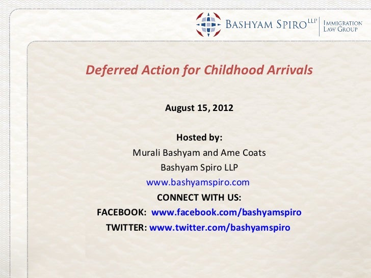 Deferred Action for Childhood Arrivals             August 15, 2012                  Hosted by:        Murali Bashyam and A...