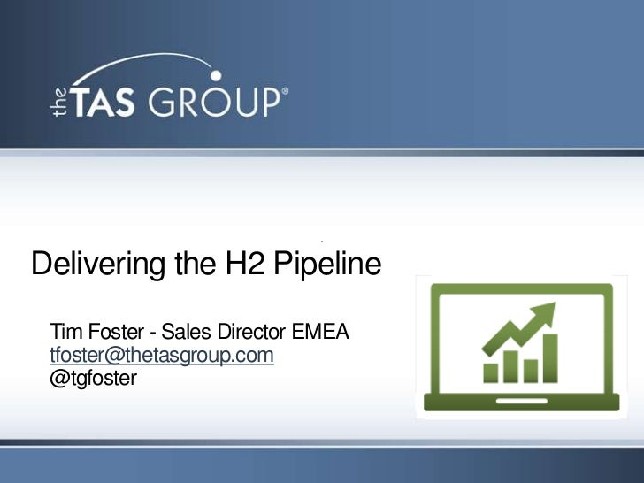 Delivering the H2 Pipeline Tim Foster - Sales Director EMEA tfoster@thetasgroup.com @tgfoster