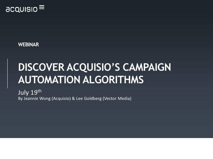 WEBINARDISCOVER ACQUISIO'S CAMPAIGNAUTOMATION ALGORITHMSJuly 19thBy Jeannie Wong (Acquisio) & Lee Goldberg (Vector Media)