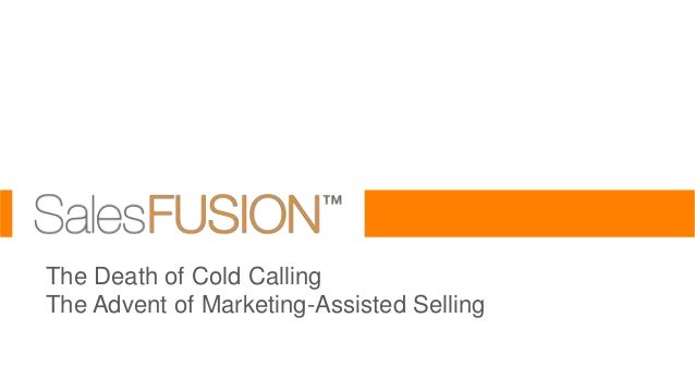 The Death of Cold Calling The Advent of Marketing-Assisted Selling