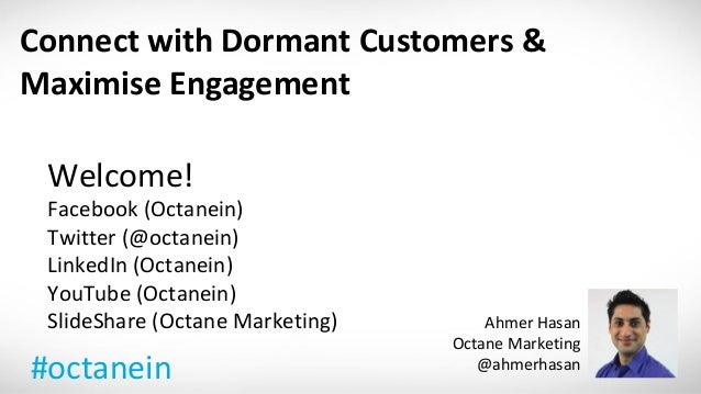 Connect with Dormant Customers &Maximise Engagement Welcome! Facebook (Octanein) Twitter (@octanein) LinkedIn (Octanein) Y...