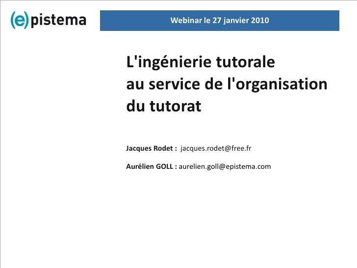 Webinar le 27 janvier 2010    L'ingénierie tutorale au service de l'organisation du tutorat  Jacques Rodet : jacques.rodet...