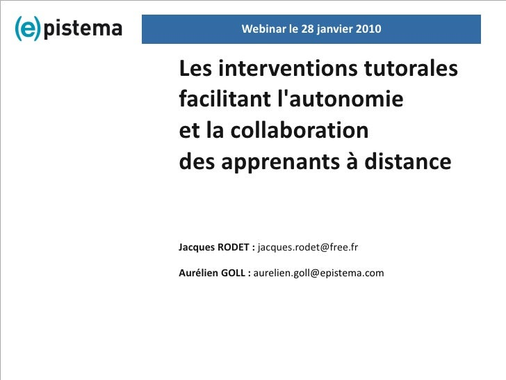 Webinar le 28 janvier 2010   Les interventions tutorales facilitant l'autonomie et la collaboration des apprenants à dista...