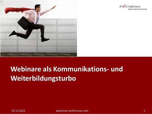 Webinare als Kommunikations- und Weiterbildungsturbo  25.11.2013  www.hvk-conferences.com  1