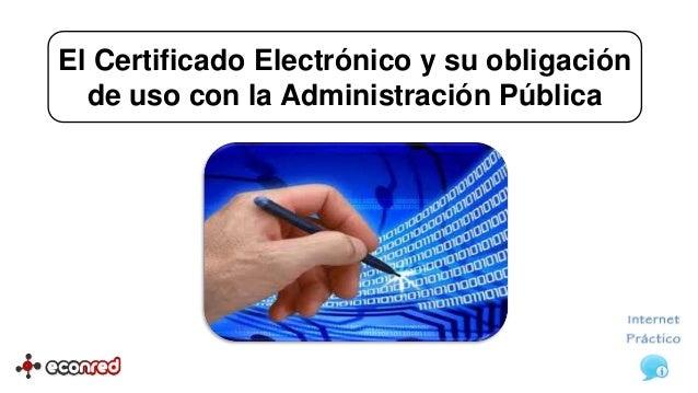 El Certificado Electrónico y su obligación  de uso con la Administración Pública