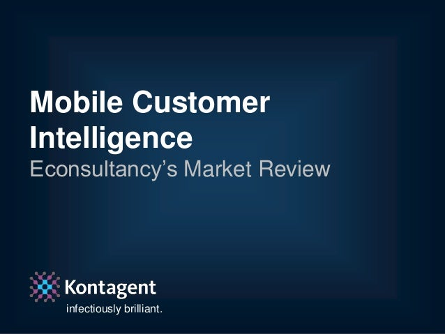 Mobile CustomerIntelligenceEconsultancy's Market Review   infectiously brilliant.   In association with Econsultancy   #KT...