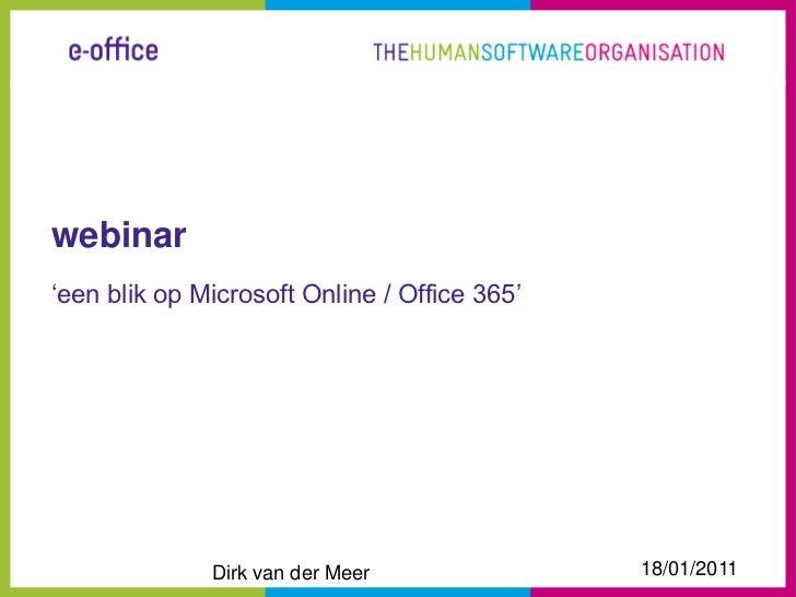 webinar'een blik op Microsoft Online / Office 365'              Dirk van der Meer               18/01/2011