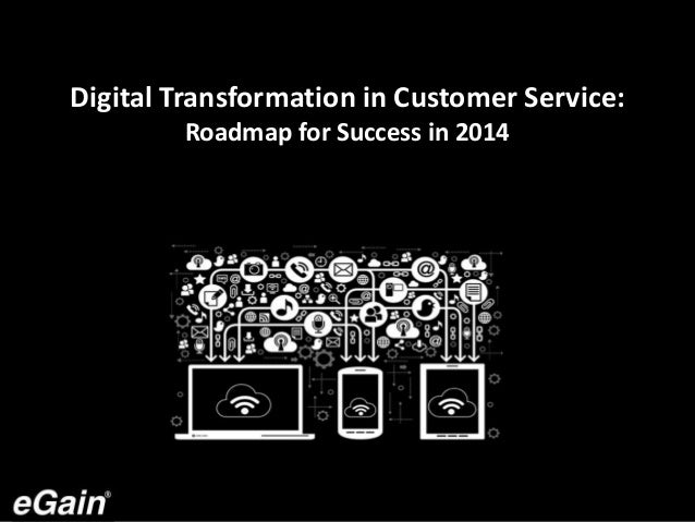Digital Transformation in Customer Service: Roadmap for Success in 2014