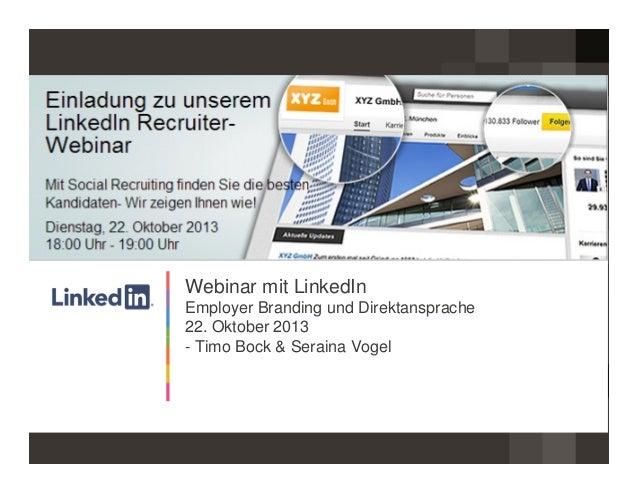 Webinar mit LinkedIn Employer Branding und Direktansprache 22. Oktober 2013 - Timo Bock & Seraina Vogel