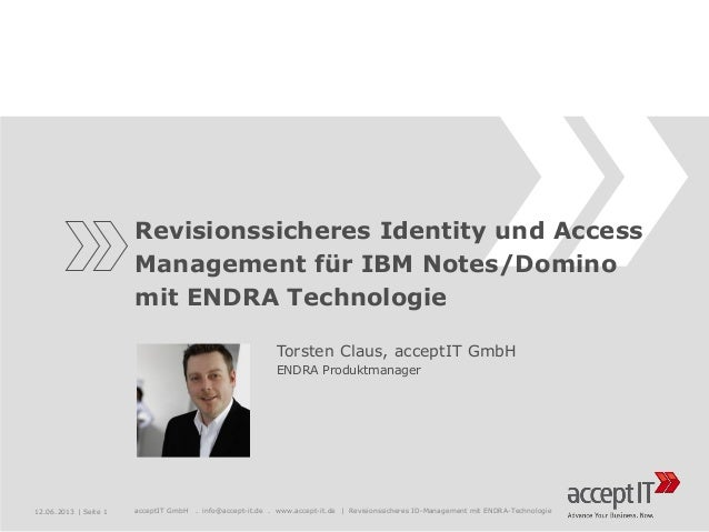 Revisionssicheres Identity und Access Management für IBM Notes/Domino mit ENDRA Technologie Torsten Claus, acceptIT GmbH E...