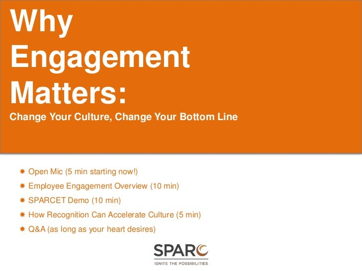 WhyEngagementMatters:Change Your Culture, Change Your Bottom Line  Open Mic (5 min starting now!)  Employee Engagement O...
