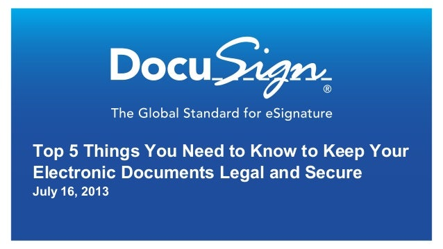 DocuSign eOriginal Webinar Top 5 Things You Need to Know to Keep Your Electronic Documents Legal and Secure
