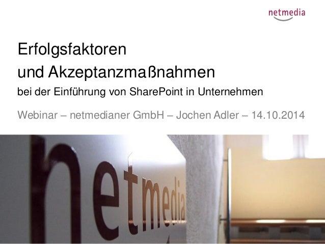 1  Erfolgsfaktoren  und Akzeptanzmaßnahmen  bei der Einführung von SharePoint in Unternehmen  Webinar – netmedianer GmbH –...