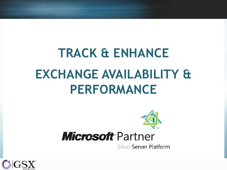 TRACK & ENHANCEEXCHANGE AVAILABILITY &    PERFORMANCE