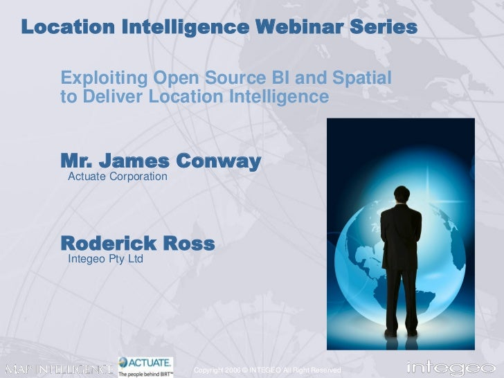 Location Intelligence Webinar Series   Exploiting Open Source BI and Spatial   to Deliver Location Intelligence   Mr. Jame...