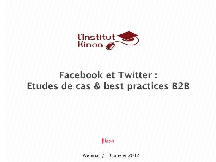 Facebook et Twitter :Etudes de cas & best practices B2B           Webinar / 10 janvier 2012