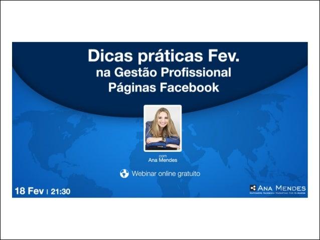 ANA MENDES •  Formação Facebook Marketing desde 2011  •  Formação PERSONALIZADA em Facebook Marketing às empresas  •  Face...