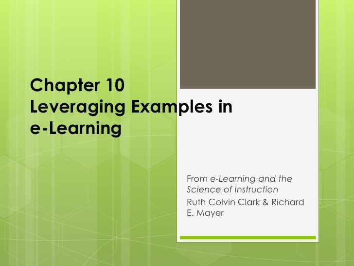 Chapter 10Leveraging Examples in e-Learning<br />From e-Learning and the Science of Instruction <br />Ruth Colvin Clark & ...