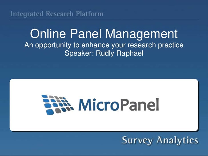 Online Panel Management<br />An opportunity to enhance your research practice<br />Speaker: Rudly Raphael<br />