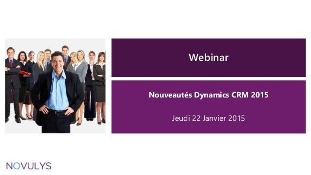Webinar Nouveautés Dynamics CRM 2015 Jeudi 22 Janvier 2015