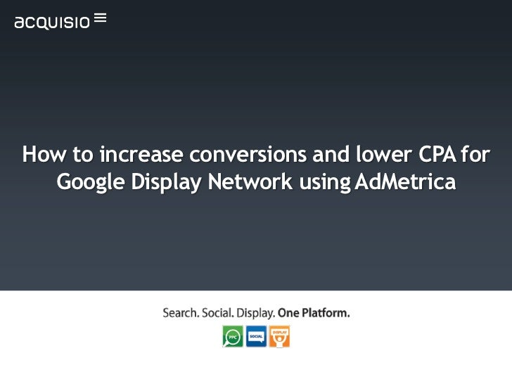 How to increase conversions and lower CPA for  Google Display Network using AdMetrica