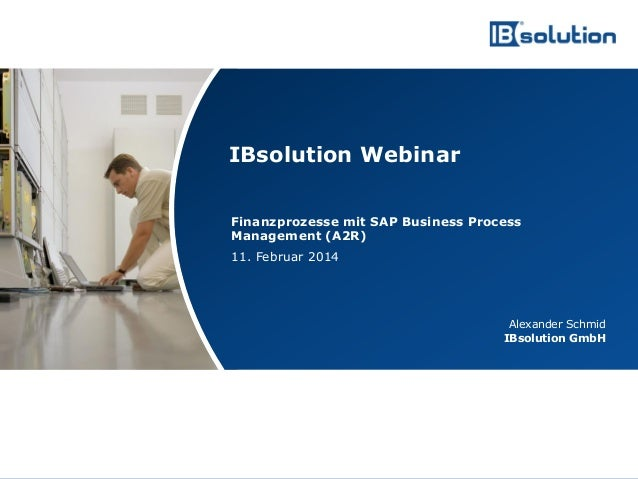 IBsolution Webinar Finanzprozesse mit SAP Business Process Management (A2R)  11. Februar 2014  Alexander Schmid IBsolution...