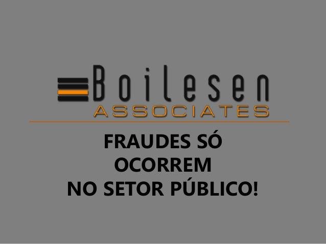 FRAUDES SÓ OCORREM NO SETOR PÚBLICO!