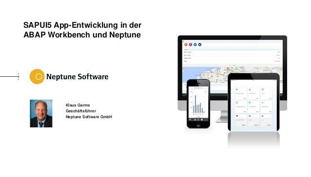 SAPUI5 App-Entwicklung in der ABAP Workbench und Neptune Klaus Garms Geschäftsführer Neptune Software GmbH