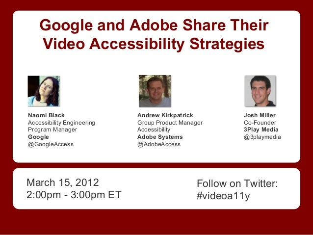 Google and Adobe Share Their Video Accessibility Strategies  Naomi Black Accessibility Engineering Program Manager Google ...