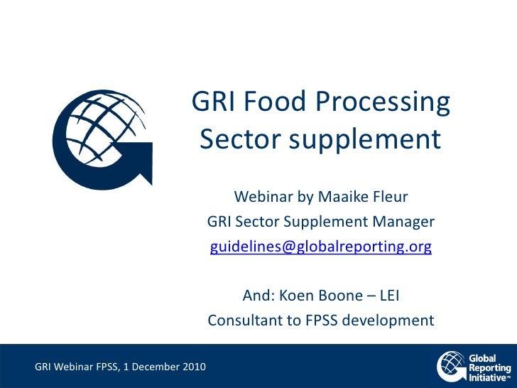 GRI Food Processing                              Sector supplement                                        Webinar by Maaik...
