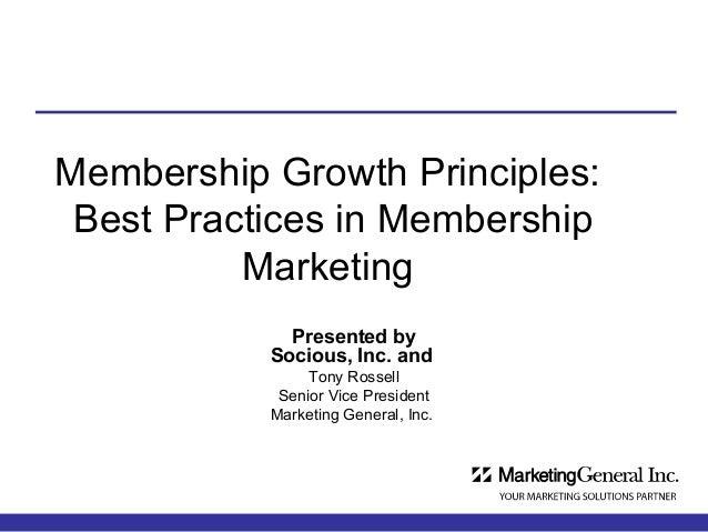 Membership Growth Principles: Best Practices in Membership          Marketing             Presented by           Socious, ...