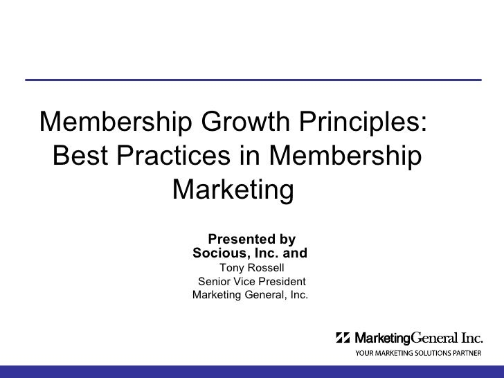 Membership Growth Principles:  Best Practices in Membership Marketing  Presented by  Socious, Inc. and   Tony Rossell Seni...