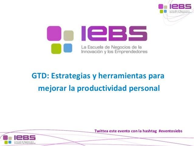 GTD: Estrategias y herramientas para mejorar la productividad personal  Twittea este evento con la hashtag #eventosiebs [1...