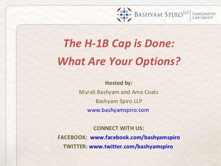 <ul><li>The H-1B Cap is Done: </li></ul><ul><li>What Are Your Options? </li></ul><ul><li>Hosted by: </li></ul><ul><li>Mura...