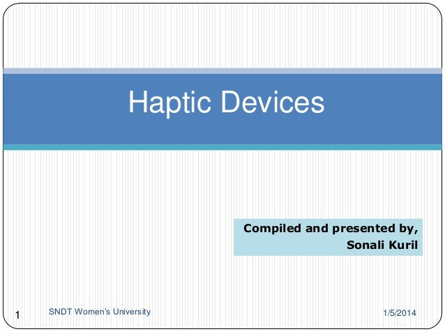 Haptic Devices  Compiled and presented by, Sonali Kuril  1  SNDT Women's University  1/5/2014