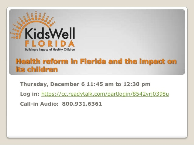 Health reform in Florida and the impact onits children Thursday, December 6 11:45 am to 12:30 pm Log in: https://cc.readyt...