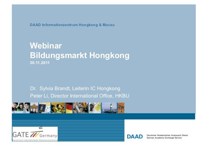 DAAD Informationzentrum Hongkong & MacauWebinarBildungsmarkt Hongkong30.11.2011Dr. Sylvia Brandt, Leiterin IC HongkongPete...