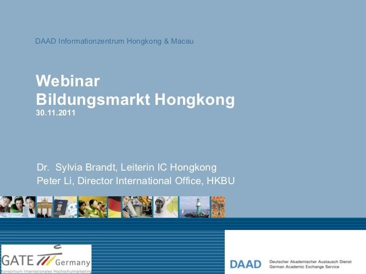 Webinar Bildungsmarkt Hongkong 30.11.2011 Dr.  Sylvia Brandt, Leiterin IC Hongkong Peter Li, Director International Office...
