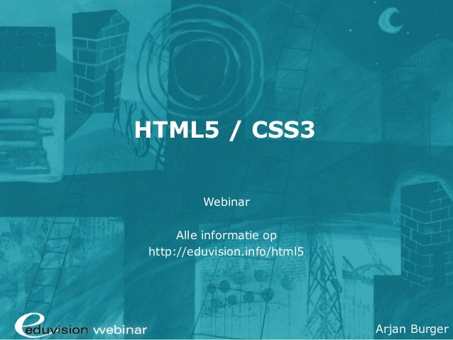 Arjan Burger HTML5 / CSS3 Webinar Alle informatie op http://eduvision.info/html5