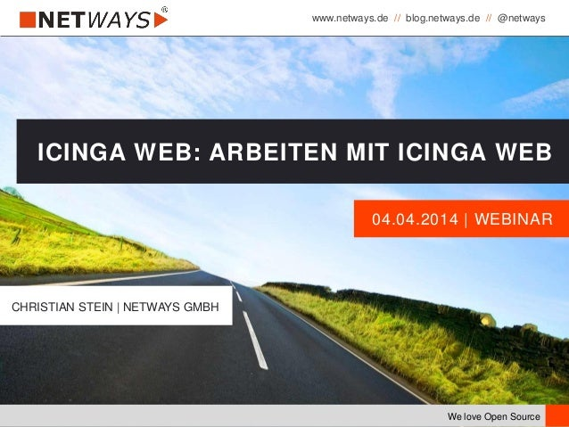 www.netways.de // blog.netways.de // @netways We love Open Source 04.04.2014 | WEBINAR ICINGA WEB: ARBEITEN MIT ICINGA WEB...