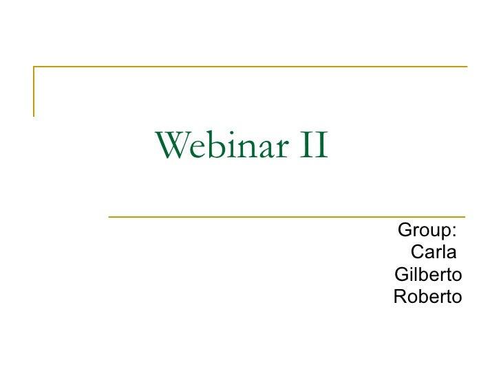 Webinar II Group:  Carla  Gilberto Roberto