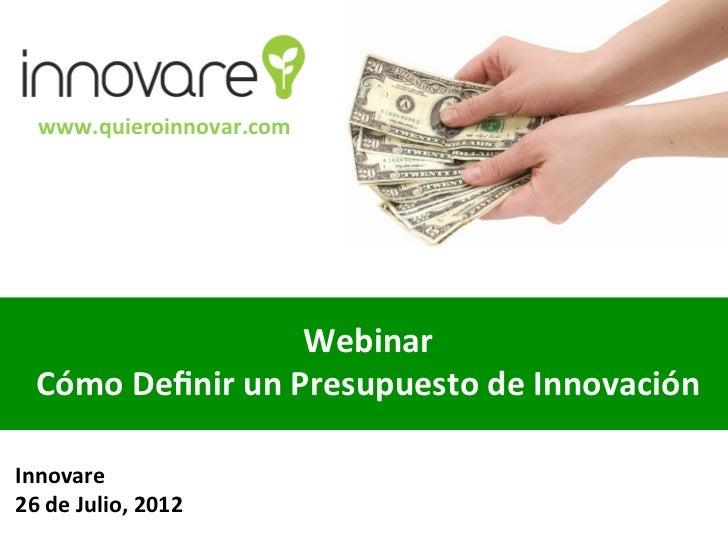 www.quieroinnovar.com                             Webinar    Cómo Definir un Presupuesto de Innovación Inno...