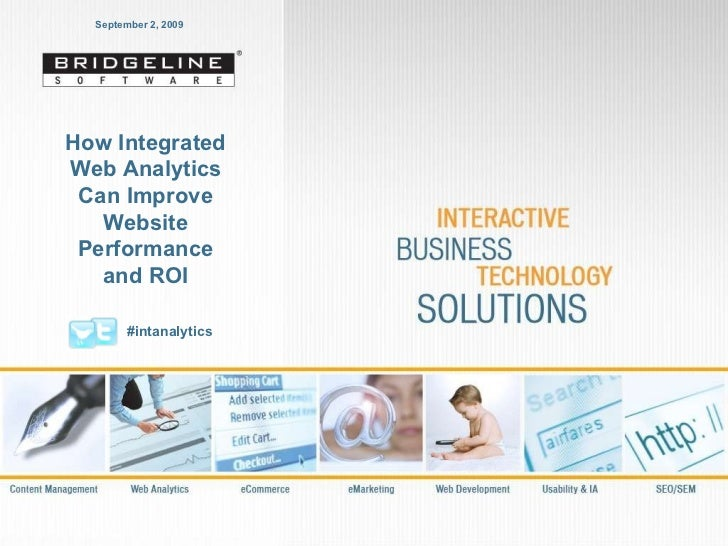 September 2, 2009 How Integrated Web Analytics Can Improve Website Performance and ROI #intanalytics