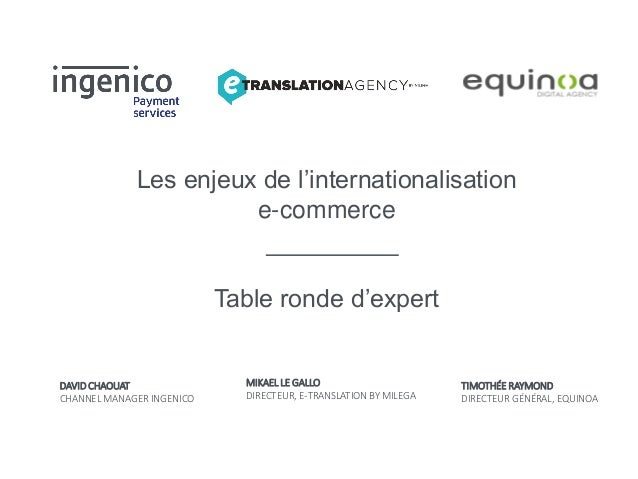 Les enjeux de l'internationalisation e-commerce Table ronde d'expert MIKAEL LE GALLO DIRECTEUR, E-TRANSLATION BY MILEGA TI...