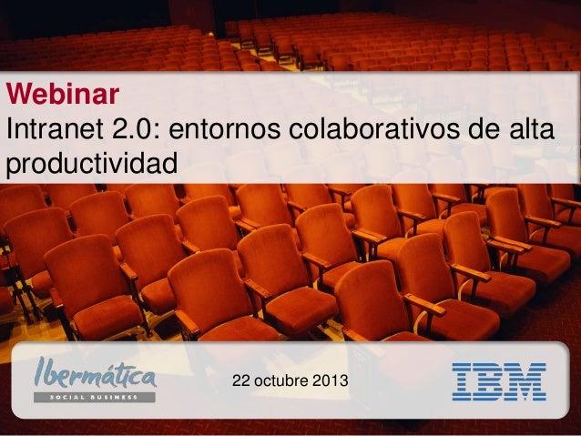 Webinar Intranet 2.0: entornos colaborativos de alta productividad  22 octubre 2013