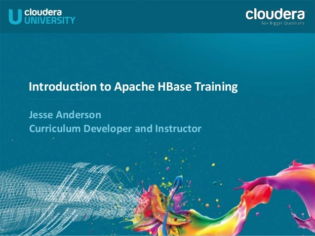 Introduction to Apache HBase Training Jesse Anderson Curriculum Developer and Instructor