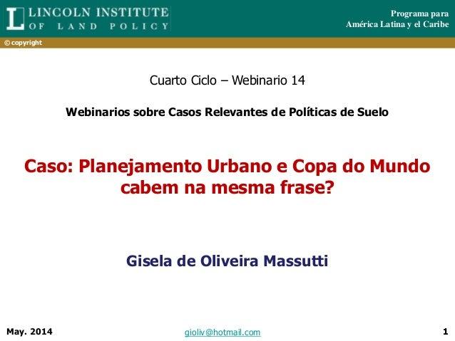 Programa para América Latina y el Caribe © copyright gioliv@hotmail.comMay. 2014 1 Caso: Planejamento Urbano e Copa do Mun...