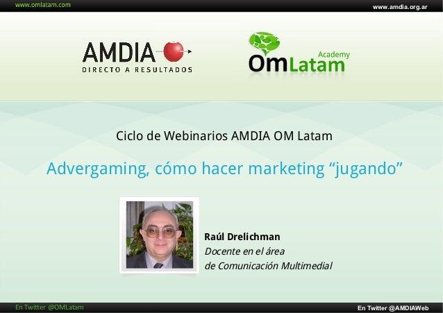 """Ciclo de Webinarios AMDIA - OM Latam: Advergaming, cómo hacer marketing """"jugando"""""""