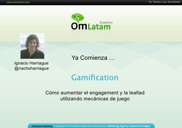 En Twitter usa #omlatam                         Ya Comienza …Ignacio Harriague@nachoharriague                         Gami...