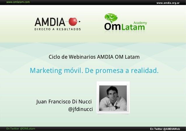 www.amdia.org.ar                                   Ciclo de Webinarios AMDIA OM Latam                      Marketing móvil...